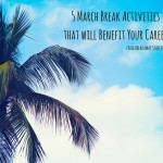 5 March Break Activities that will Benefit Your Career