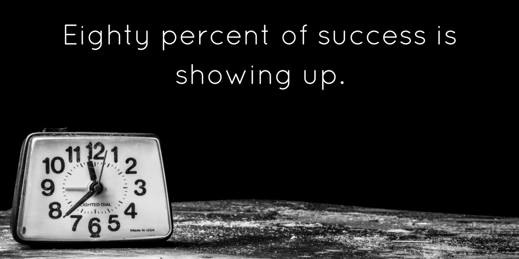 eighty-percent-of-success-is-showing-up