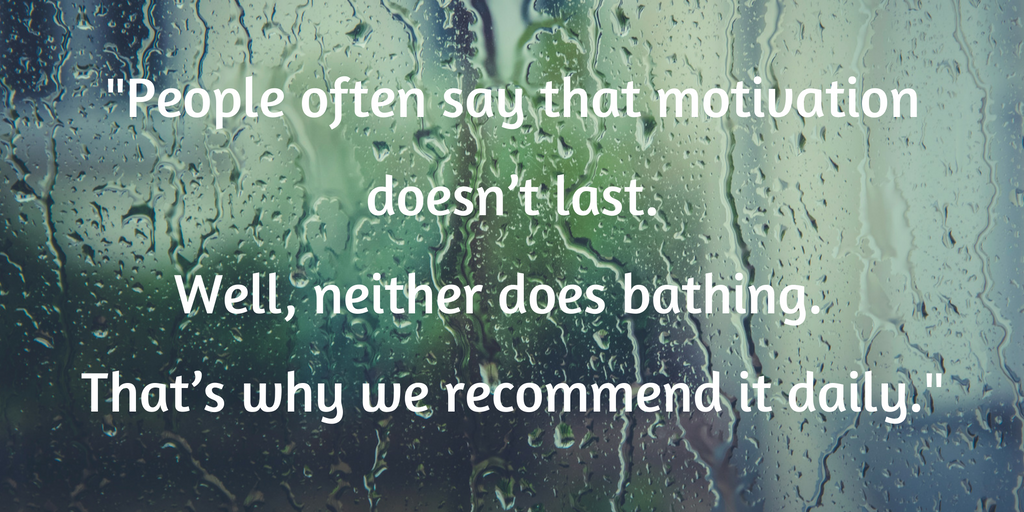 people-often-say-that-motivation-doesnt-last-well-neither-does-bathing-thats-why-we-recommend-it-daily