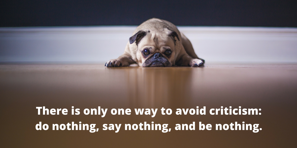 there-is-only-one-way-to-avoid-criticism-do-nothing-say-nothing-and-be-nothing