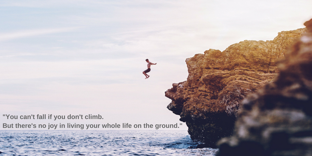 you-cant-fall-if-you-dont-climb-but-theres-no-joy-in-living-your-whole-life-on-the-ground