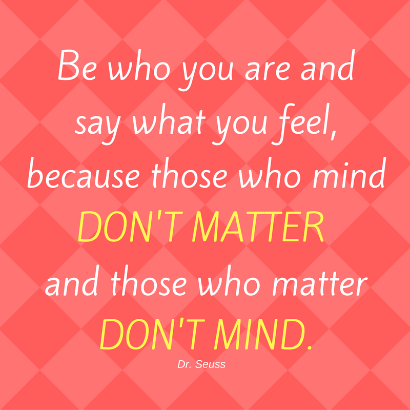 be-who-you-are-and-say-what-you-feel-because-those-who-mind-dont-matter-and-those-who-matter-dont-mind