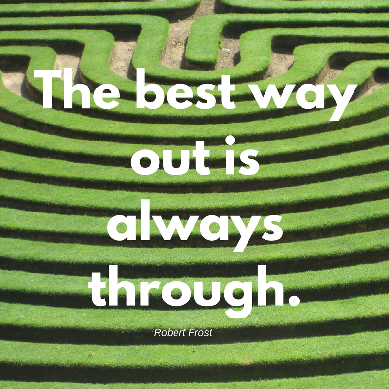 the-best-way-out-is-always-through