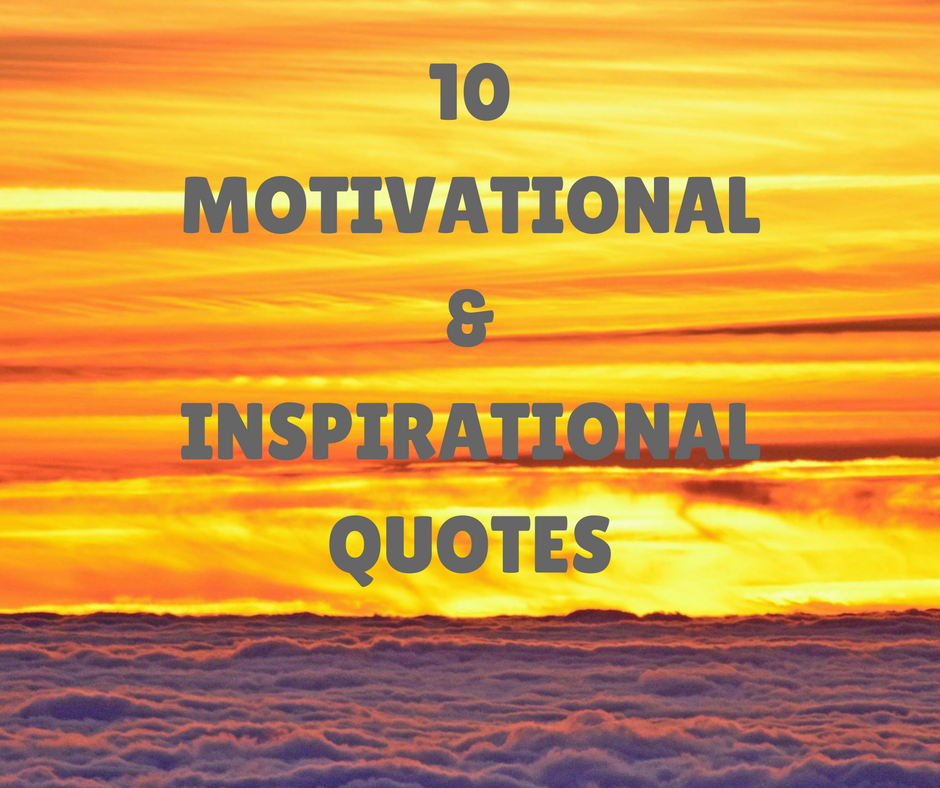 Inspirational And Motivational Quotes: 10 Motivational And Inspirational Quotes