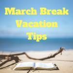 March BreakVacationTips