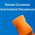 Spring Cleaning Your Career Vocabulary