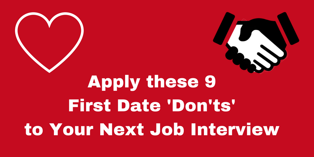 Apply these 9 First Date 'Don'ts'to Your Next Job Interview