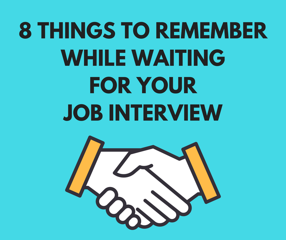 8 THINGS TO REMEMBER WHILE WAITING FOR YOUR JOB INTERVIEW