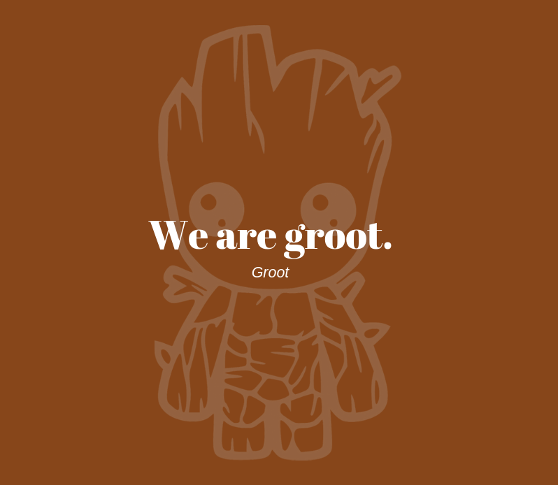 We are groot.