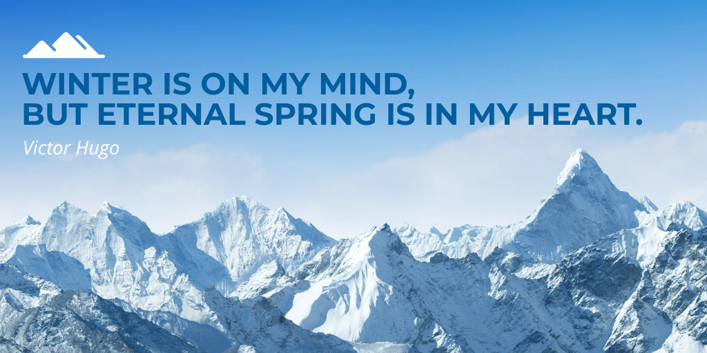 Winter is on my mind, but eternal spring is in my heart. - Victor Hugo