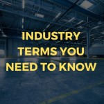 INDUSTRY TERMS YOU NEED TO KNOW